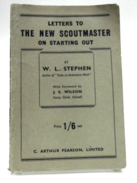 Letters to The New Scoutmaster on Starting Out by W.L. Stephan, Forward by J.S Wilson
