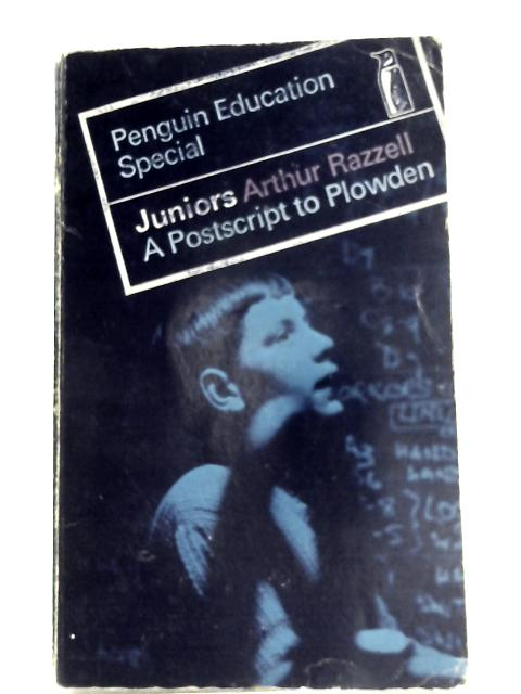 Juniors: A Postscript to Plowder (Penguin Education Special) by Arthur Razzell