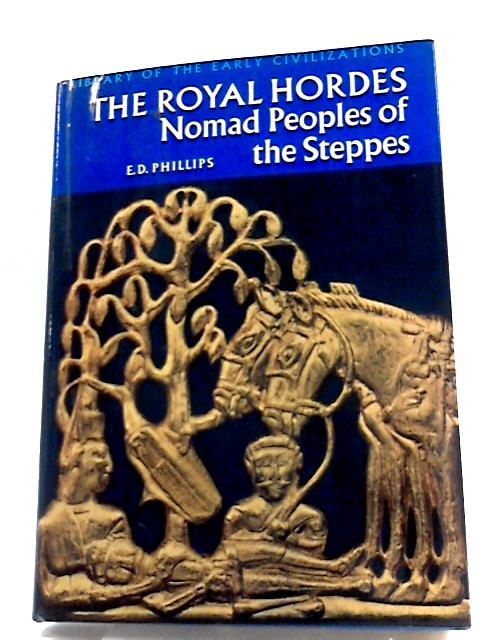 Royal Hordes: Nomad Peoples of the Steppes (Library of Early Civilizations) by Phillips, E.D.