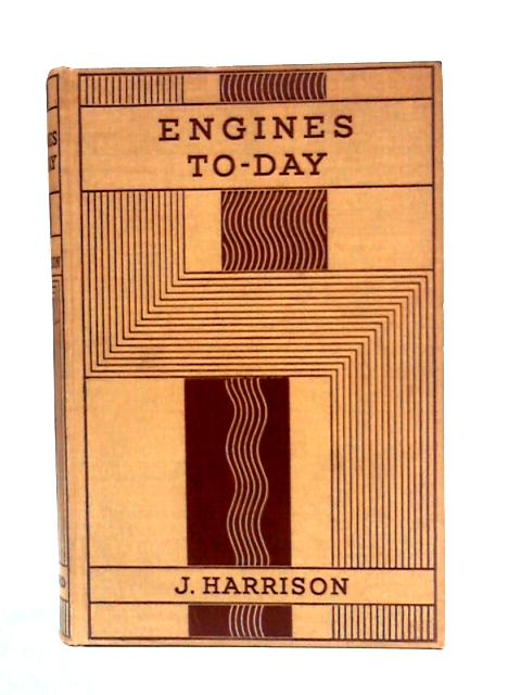 Engines To-Day by J. Harrison