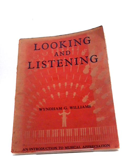 Looking and Listening by Wyndham G. Williams