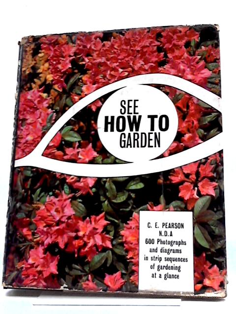 See How To Garden By C E Pearson