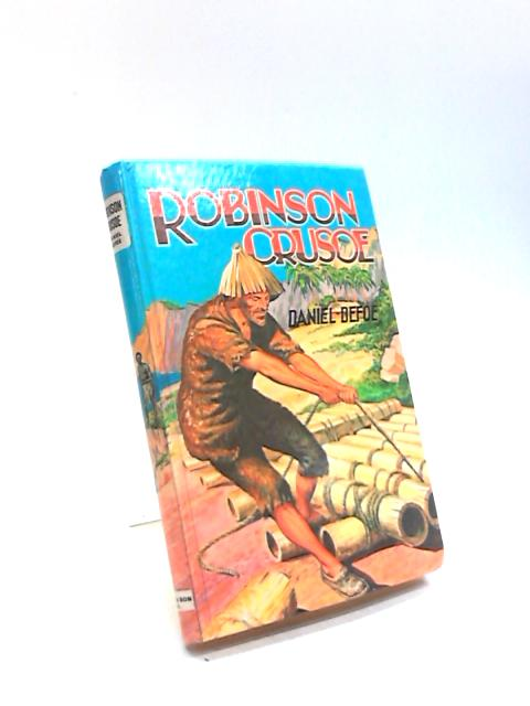 History of Life and Adventures of Robinson Crusoe by Daniel Defoe