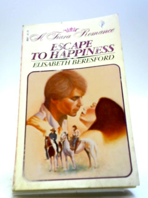 Escape to happiness By Elisabeth Beresford
