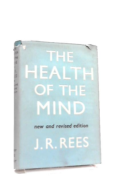 The Health of the Mind by John Rawlings Rees