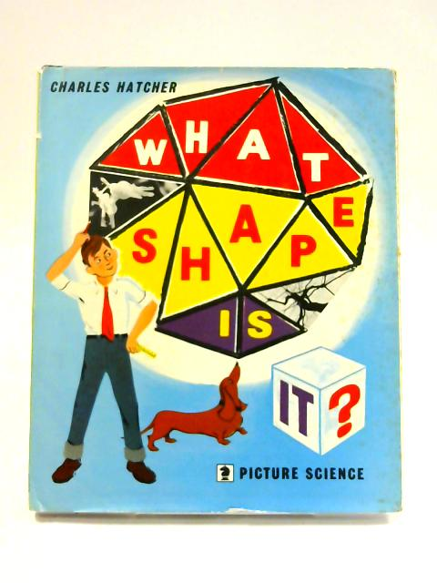 What Shape Is It? by Charles Hatcher
