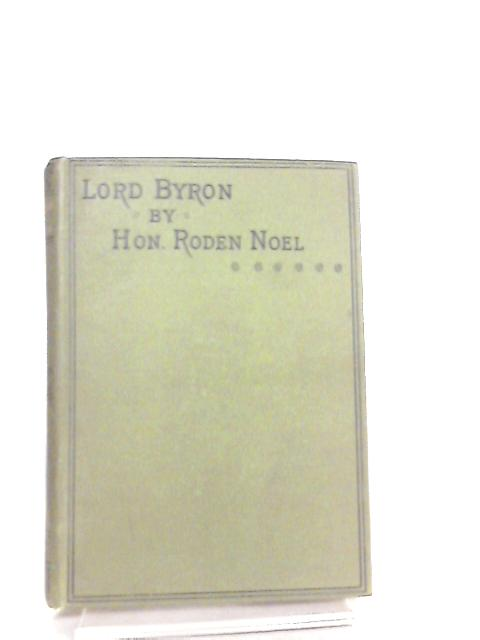 Life of Lord Byron by The Hon Roden Noel