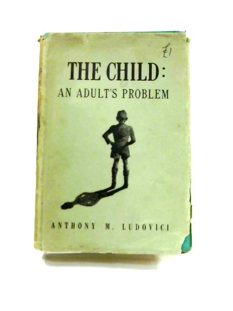 The Child: An Adults Problem by A.M. Ludovici