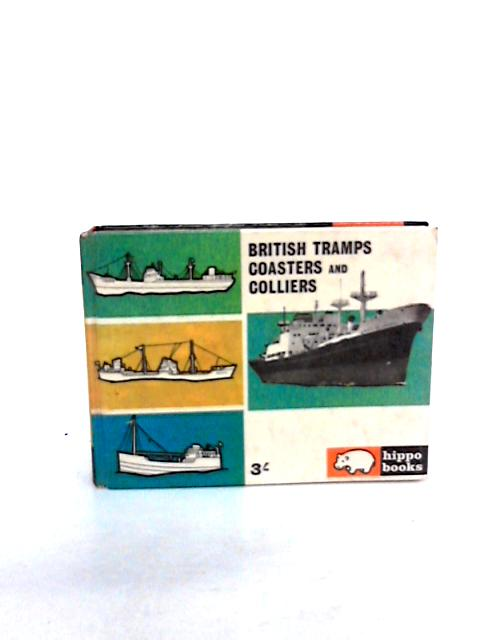 British Tramps, Coasters and Colliers (Hippo books; no.10) by Dunn, Laurence
