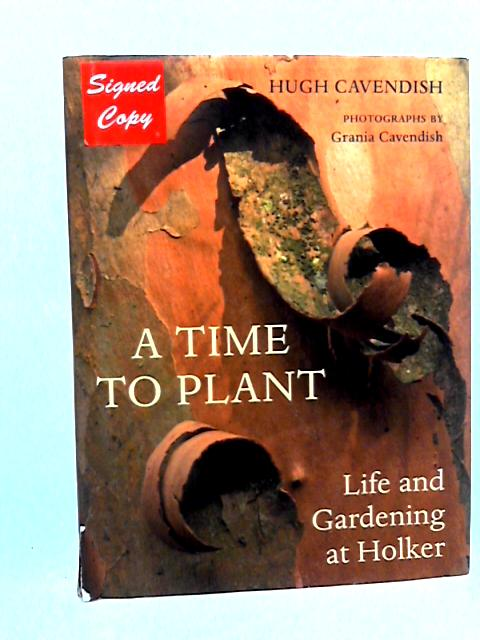 A Time to Plant: Life and Gardening at Holker by Cavendish, Hugh