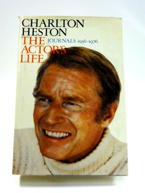 The Actor's Life: Charlton Heston Journals, 1956-1976 by Charlton Heston