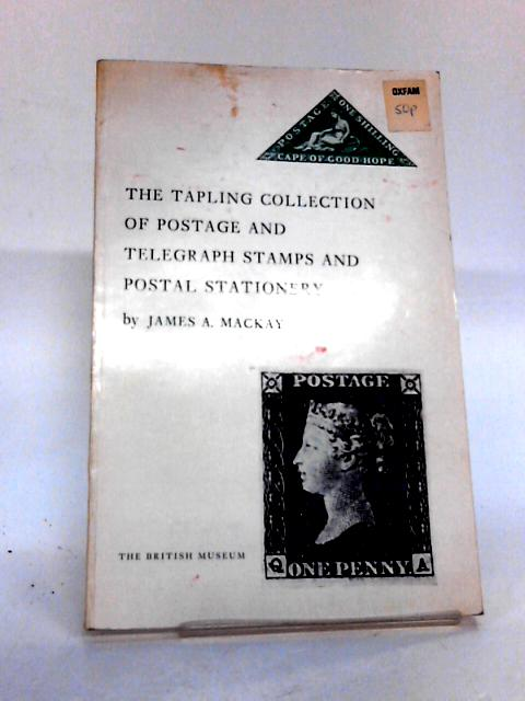 The Tapling collection of postage and telegraph stamps and postal stationary by James a. mackay