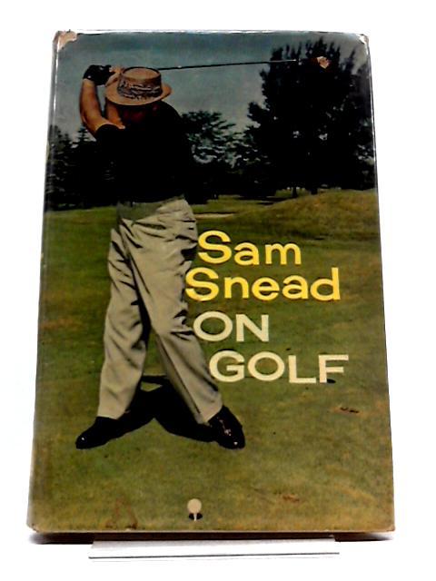 Sam Snead On Golf by Snead, Sam