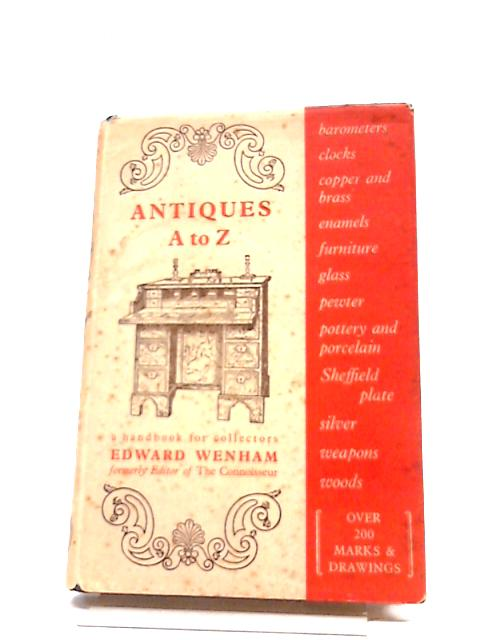 Antiques A To Z - A Pocket Handbook For Collectors And Dealers By Edward Wenham