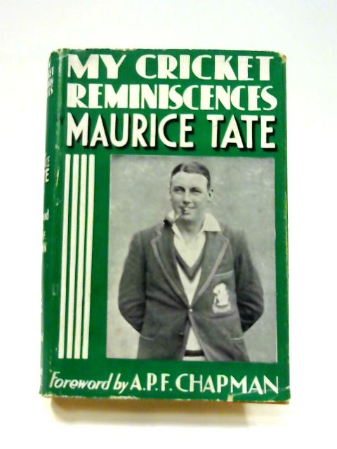 My Cricket Reminiscences by Maurice Tate