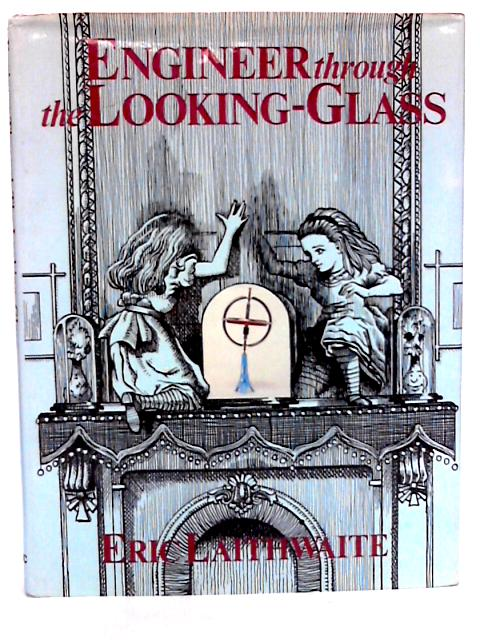 Engineer through the looking-glass by Laithwaite, E. R