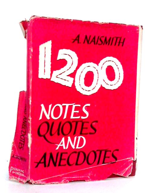 1200 Notes Quotes and Anecdotes by Naismith, A
