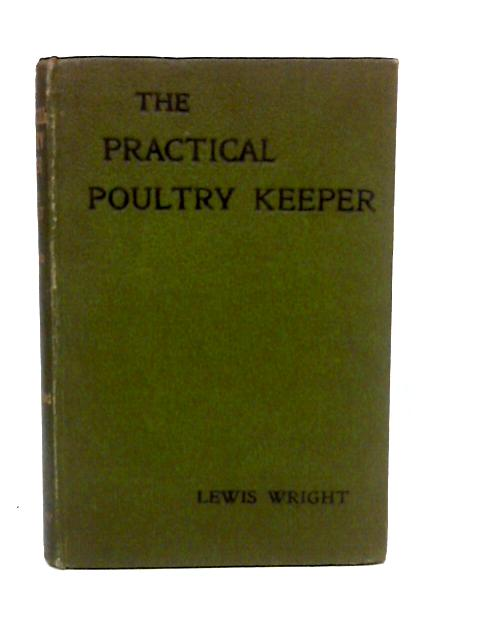 The Practical Poultry Keeper by Wright, Lewis