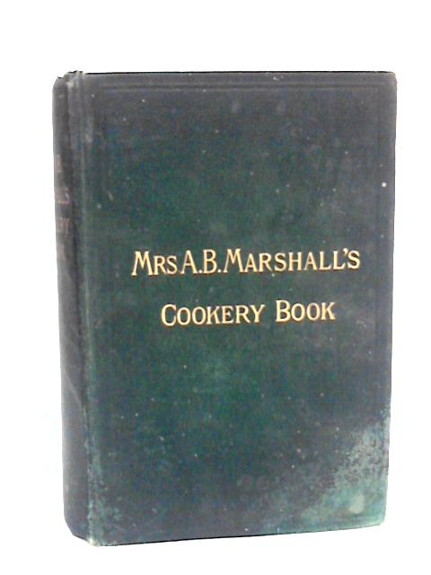 Mrs A.B. Marshall's Cookery Book by Marshall, Mrs A.B.