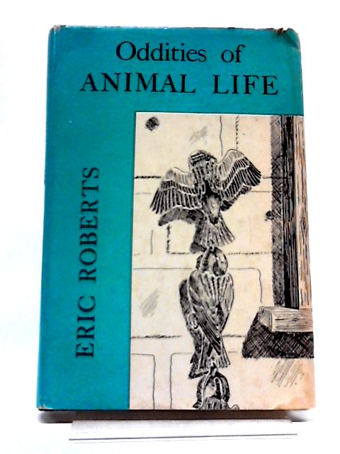 Oddities of Animal Life By Eric Roberts