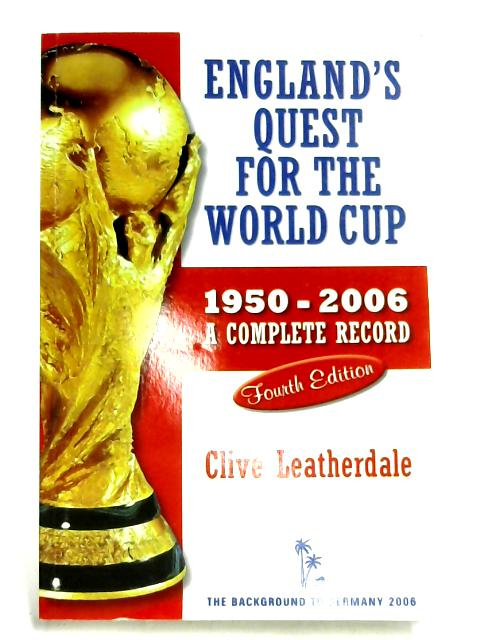 England's Quest for the World Cup: A Complete Record, 1950-2006 (Desert Island Football Histories) by Clive Leatherdale