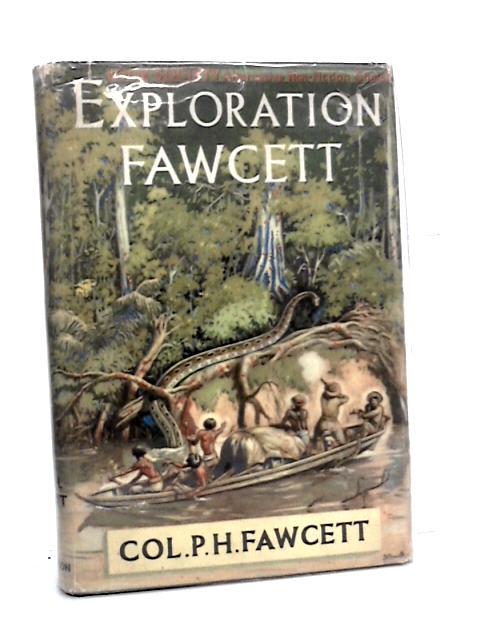 Exploration Fawcett. by Fawcett, Col P H.