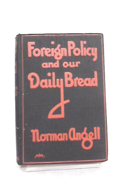 Foreign Policy And Our Daily Bread by Norman Angell