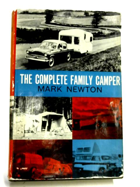 The Complete Family Camper by Mark Newton