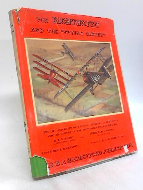 Von Richthofen and The Flying Circus: The Life and Death of Manfred Freiherr von Richthofen and the History of the Jadgeschwader by H J Nowarra