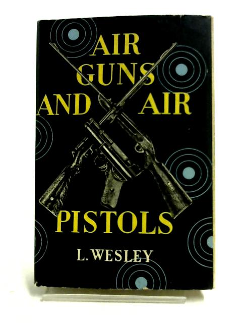 Air Guns and Air Pistols by Wesley