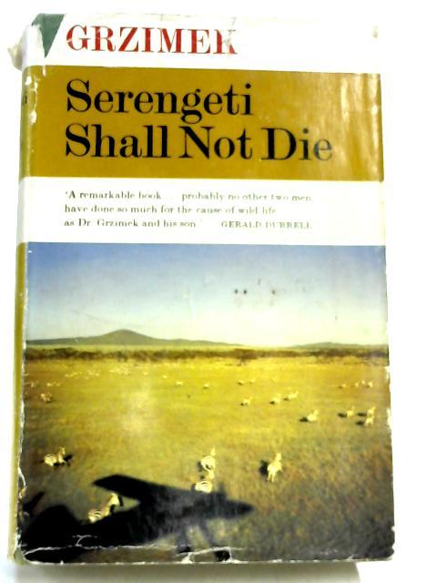 Serengeti Shall Not Die by Bernhard Grzimek