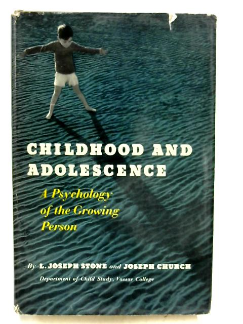 Childhood and Adolescence:a Psychology of the Growing Person by L. Joseph Stone & Joseph Church