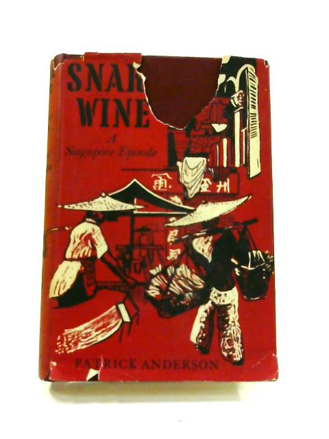 Snake Wine: A Singapore Episode by Patrick Anderson
