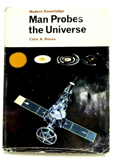 Man Probes the Universe (Modern Knowledge 1) by Colin A. Ronan