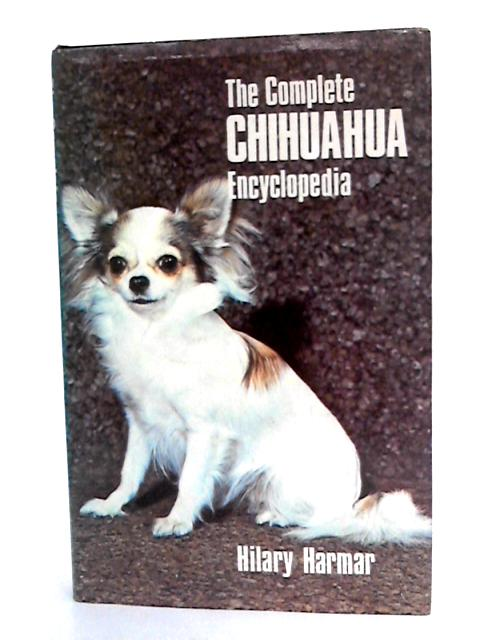 The Complete Chihuahua Encyclopedia by Harmar, Hilary