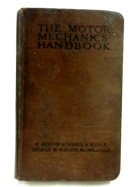 The Motor Mechanics' Handbook by F. Heron Rogers