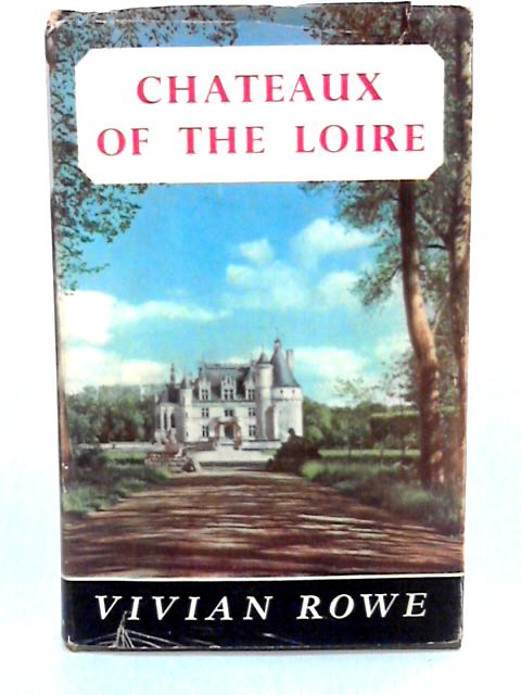 Chateaux of the Loire by Rowe, Vivian