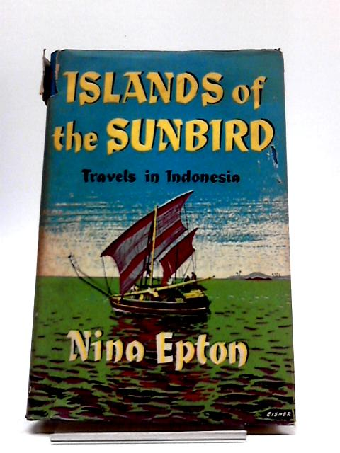 Islands of The Sunbird: Travels in Indonesia by Epton, Nina