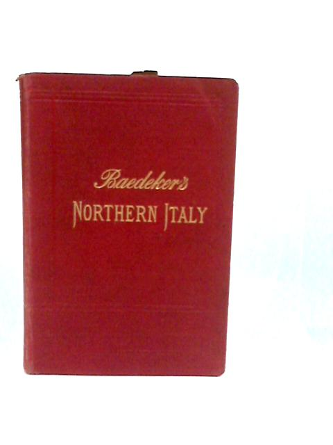 Italy: Handbook for Travellers First part: Northern Italy, including Leghorn, Florence, Ravenna, and routes through Switzerland and Austria. by Baedeker, K.