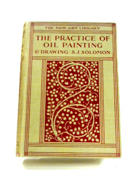 The Practice of Oil Painting: And of Drawing As Associated With It (The new art library) by S.J. Solomon