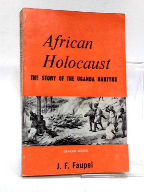 African holocaust: The story of the Uganda martyrs (Deacon books) by Faupel, John Francis
