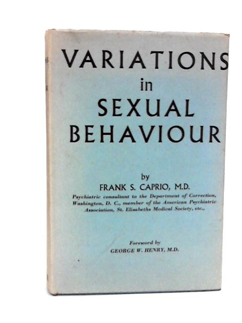 Variations in sexual behaviour: A psychodynamic study of deviations in various expressions of sexual behaviour by Caprio, Frank Samuel