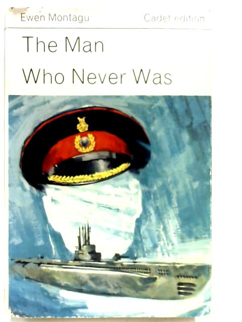 The Man Who Never Was. The Story of Operation Mincemeat by Ewen Montagu
