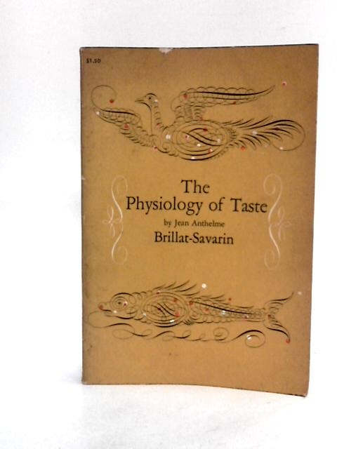 The Physiology of Taste. Or, Meditations on Transcendental Gastronomy by Jean Anthelme Brillat-Savarin