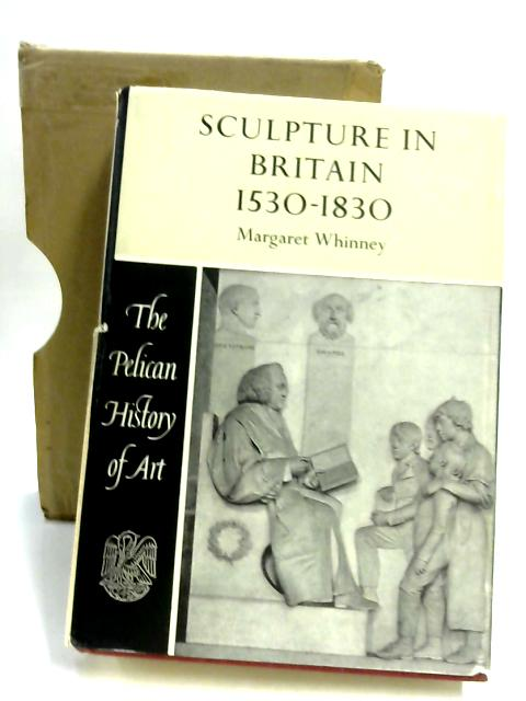 Sculpture in Britain 1530-1830 by Margeret Whinney
