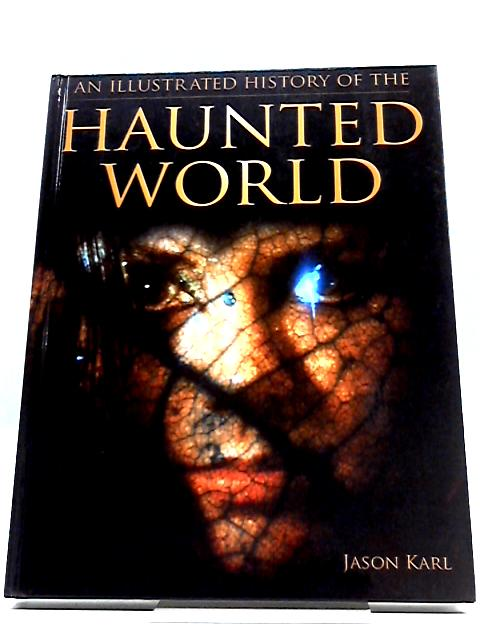 An Illustrated History of the Haunted World By Jason Karl