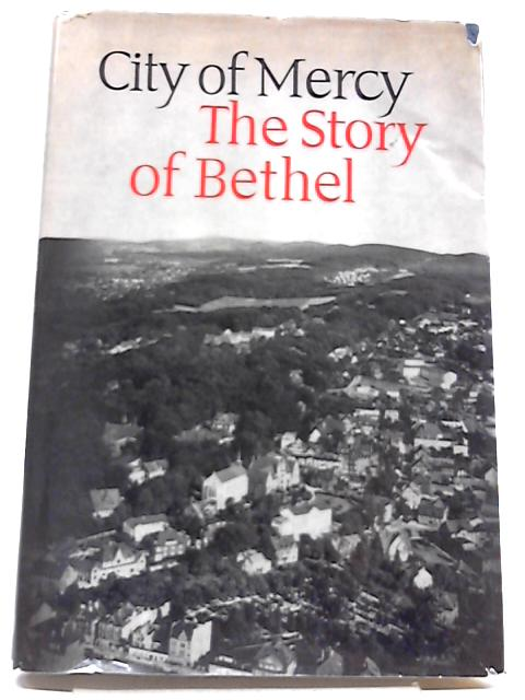City of Mercy the Story of Bethel by Margaret Bradfield