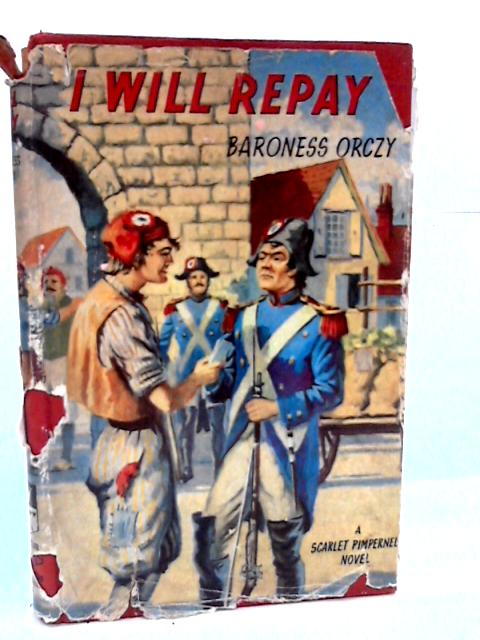 I Will Repay (Scarlet Pimpernel series) by Baroness Orczy
