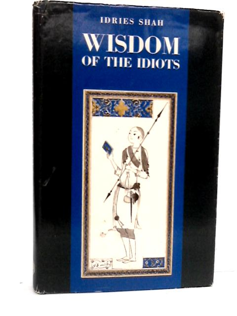 Wisdom of the idiots by Shah, Idries