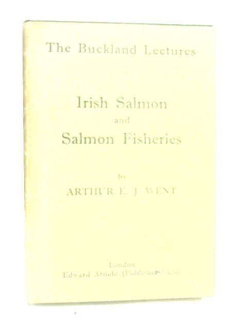 Irish Salmon and Salmon Fisheries (Buckland Lectures) by A. E. J Went